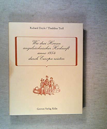 Wie drei Herren angelsächsischer Herkunft anno 1854 durch Europa reisen.: Doyle, Richard:
