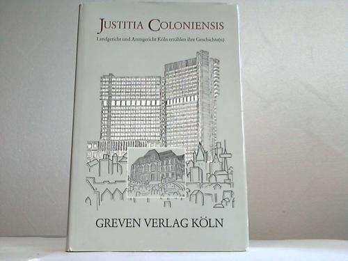 9783774301924: Justitia Coloniensis. Landgericht und Amtsgericht Köln erzählen ihre Geschichte(n)