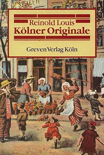 9783774302167: Kölner Originale: Die Welt der alten Kölner Originale und Strassenfiguren