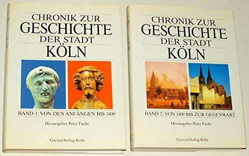 Chronik zur Geschichte der Stadt Köln. Band 1: Von den Anfängen bis 1400, Band 2: Von ...