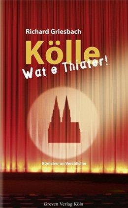 9783774304284: Kölle - Wat e Thiater!: Rümcher un Verzällcher. Für die Akademie för uns kölsche Sproch