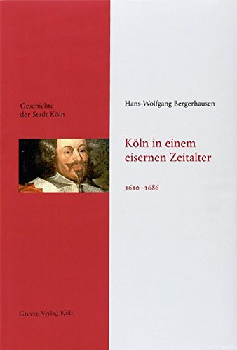 Geschichte der Stadt Köln 06. Köln in einem eisernen Zeitalter. 1610 - 1686: ...
