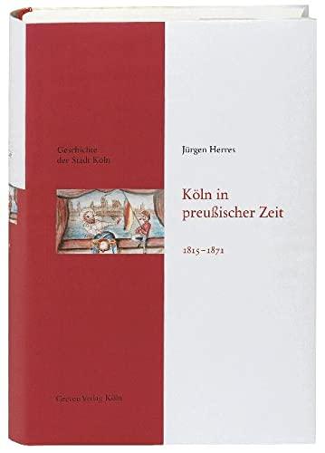 Geschichte der Stadt Köln 09. Köln in preußischer Zeit 1815 - 1871: Jürgen Herres