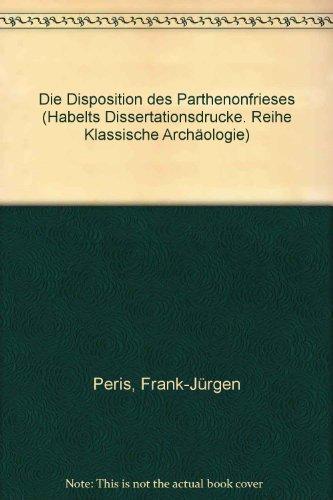 9783774912038: Die Disposition des Parthenonfrieses (Habelts Dissertationsdrucke : Reihe Klassische Archäologie ; Heft 6) (German Edition)