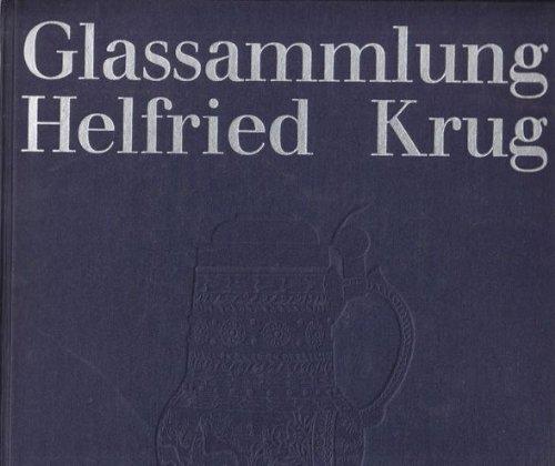 Glassammlung Helfried Krug. Beschreibender Katalog. Ausstellung im: Klesse, Brigitte: