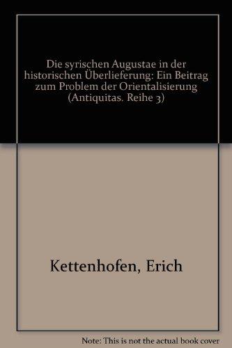 9783774914667: Die syrischen Augustae in der historischen Überlieferung: Ein Beitrag zum Problem der Orientalisierung (Antiquitas) (German Edition)