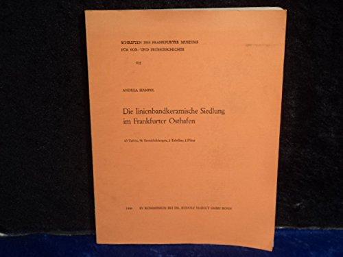9783774920774: Die linienbandkeramische Siedlung im Frankfurter Osthafen (Schriften des Frankfurter Museums für Vor- und Frühgeschichte)