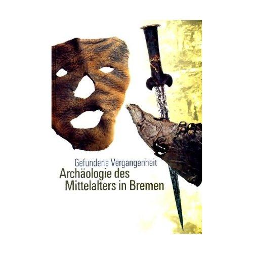 9783774932333: Gefundene Vergangenheit - Archäologie des Mittelalters in Bremen. Mit besonderer Berücksichtigung von Riga. Begleitpublikation zur gleichnamigen 2003 bis 28. März 2004 (Livre en allemand)
