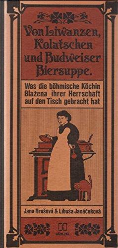von Liwanzen, Kolatschen und Budweiser Biersuppe. Was die böhmische Köchin Blazena ihrer ...