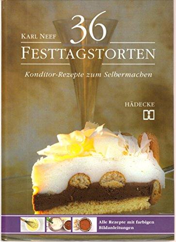 36 Festtags-Torten. Konditorrezepte zum Selbermachen: Karl Neef