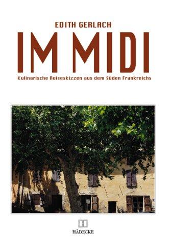 9783775002899: Im Midi. Kulinarische Reiseskizzen aus dem Süden Frankreichs.