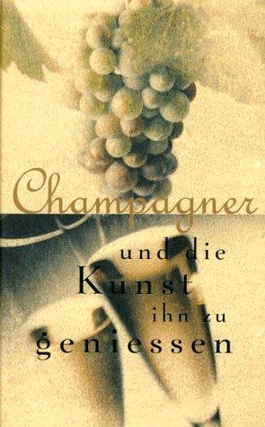 Champagner und die Kunst, ihn zu geniessen.: Petzke, Karl: