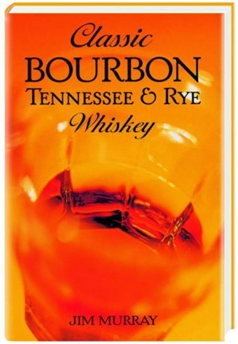 Classic Bourbon. Tennessee and Rye Whiskey. (9783775003292) by Jim Murray; Walter Schobert