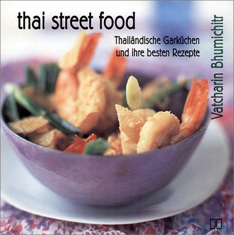 Thai Street Food. Thailändische Garküche und ihre besten Rezepte. (3775003975) by Vatcharin Bhumichitr