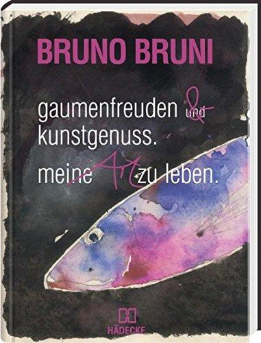 Gaumenfreuden & Kunstgenuss: Meine Art zu leben.: Bruni, Bruno