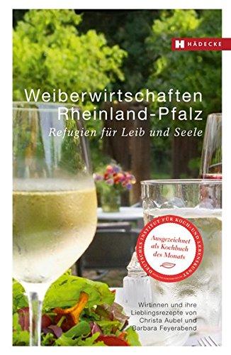 9783775005043: Weiberwirtschaften Rheinland-Pfalz: Refugien für Leib und Seele - Wirtinnen und ihre Lieblingsrezepte