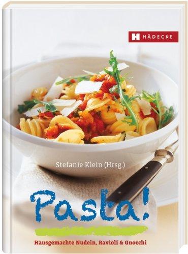 Pasta! Hausgemachte Nudeln, Ravioli & Gnocchi - Stefanie, Klein