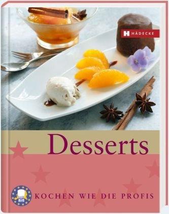 9783775005579: Desserts: Kochen wie die Profis