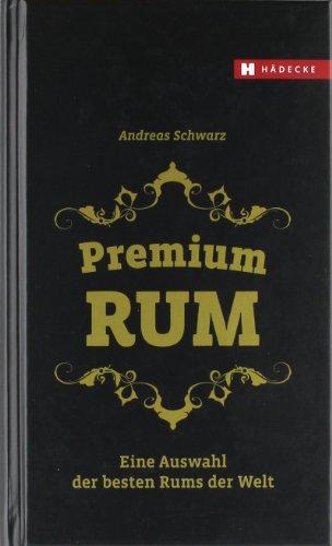 9783775005593: Premium Rum: Eine Auswahl der besten Rums der Welt