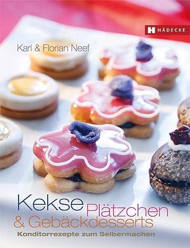 Kekse, Plätzchen und Gebäckdesserts: Konditorrezepte zum Selbermachen: Karl Neef