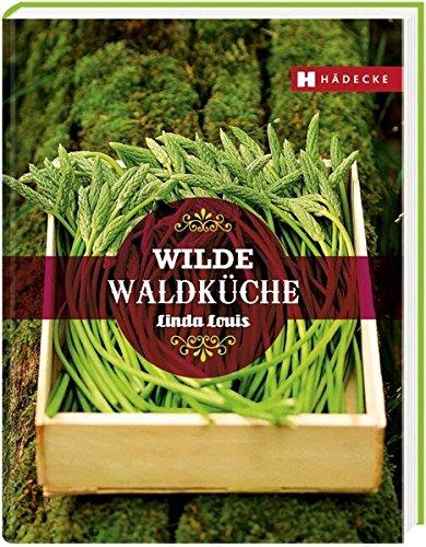 9783775006286: Wilde Waldküche: Vegetarische Genuss-Rezepte aus den Früchten des Waldes
