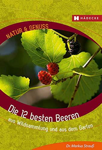 9783775006651: Die 12 besten Beeren: aus Wildsammlung und aus dem Garten