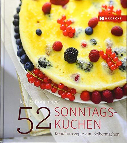 52 Sonntagskuchen: Konditorrezepte zum Selbermachen : Konditorrezepte: Karl Neef, Florian