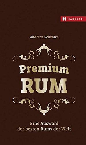 9783775006828: Premium RUM: Eine Auswahl der besten Rums der Welt