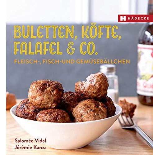 Buletten, Kofte, Falafel & Co: Fleisch-, Fisch-: Salomee Vidal, Jeremie