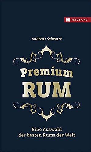 9783775007559: Premium RUM: Eine Auswahl der besten Rums der Welt