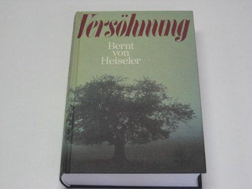 Versöhnung.: von Heiseler, Bernt: