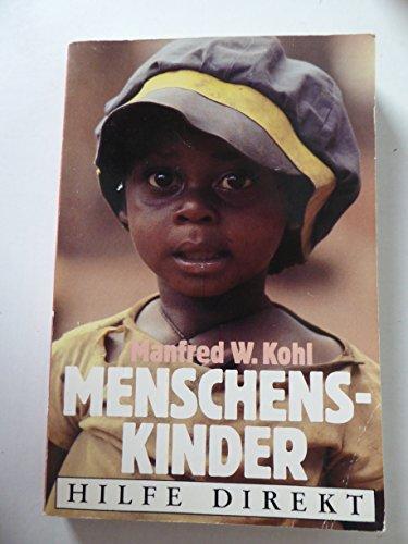 Menschenskinder (Hilfe Direkt) - Kinderpatenschaften für Kinder aus der Dritten Welt - Kohl, Manfred W.