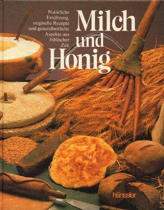 9783775113182: Milch und Honig. Natürliche Ernährung, originelle Rezepte und gesundheitliche Aspekte aus biblischer Zeit