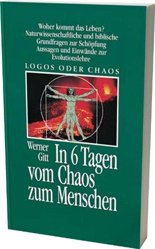9783775132077: In 6 Tagen vom Chaos zum Menschen: Logos oder Chaos