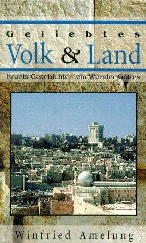 9783775136174: Geliebtes Volk und Land: Israels Geschichte, ein Wunder Gottes