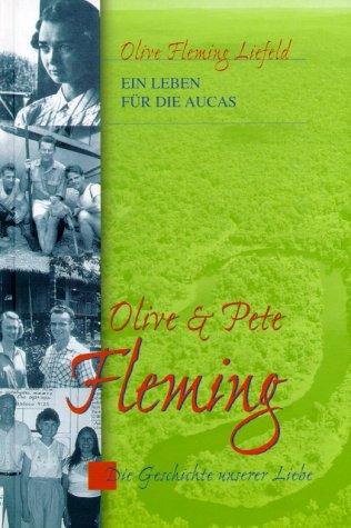 9783775136655: Olive & Pete Fleming: Ein Leben für die Aucas - Die Geschichte unserer Liebe