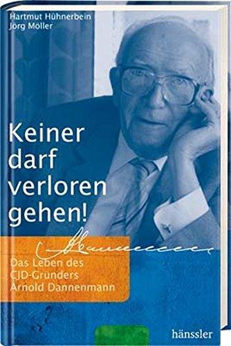 9783775145077: Keiner darf verloren gehen: Das Leben des CJD-Gründers Arnold Dannenmann