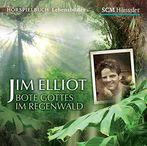 Jim Elliot - Bote Gottes im Regenwald: Bote Gottes im Regenwald: Kerstin Engelhardt