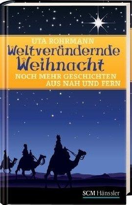 9783775150859: Weltverändernde Weihnacht: Noch mehr Geschichten aus nah und fern