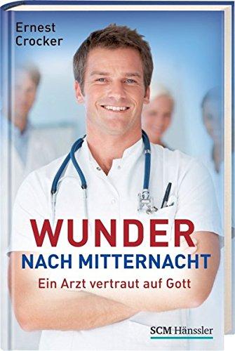 9783775153591: Wunder nach Mitternacht: Ein Arzt vertraut auf Gott