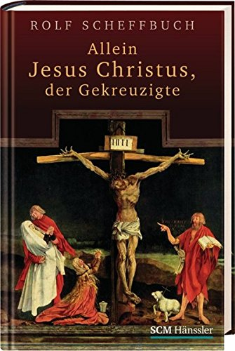 9783775154369: Allein Jesus Christus, der Gekreuzigte