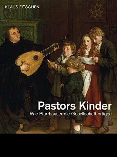 9783775154642: Pastors Kinder: Wie Pfarrhäuser die Gesellschaft prägen