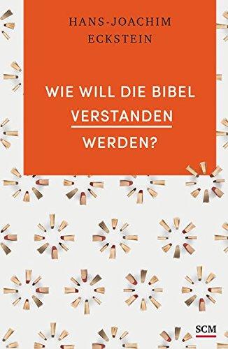 Wie will die Bibel verstanden werden?: Hans-Joachim Eckstein