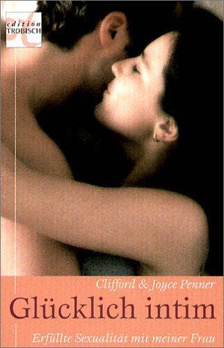 Glücklich intim. Erfüllte Sexualität mit meiner Frau. (3775191690) by Penner, Joyce; Penner, Clifford