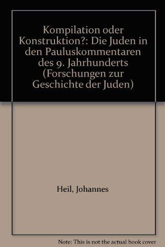 9783775256155: Kompilation oder Konstruktion?: Die Juden in den Pauluskommentaren des 9. Jahrhunderts (Forschungen zur Geschichte der Juden)