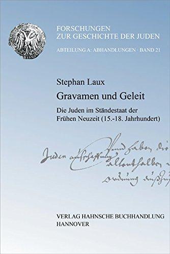 Gravamen und Geleit : Juden im Ständestaat der Frühen Neuzeit (15.-18. Jahrhundert) - Stephan Laux