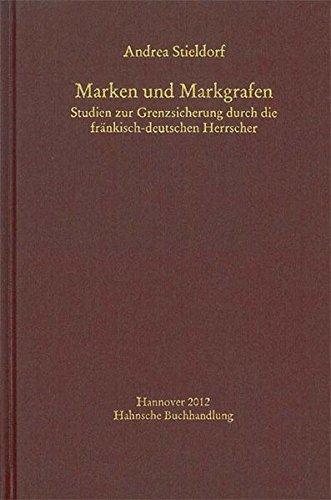 9783775257640: Marken und Markgrafen: Studien zur Grenzsicherung durch die fr�nkisch-deutschen Herrscher