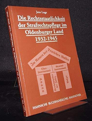 Die Rechtsstaatlichkeit der Strafrechtspflege im Oldenburger Land: Oldenburg - Luge,
