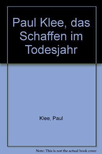 Paul Klee: Das Schaffen im Todesjahr: Klee, Paul and Josef Helfenstein, Stefan Frey