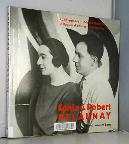 Sonia & Robert Delaunay. Künstlerpaare - Künstlerfreunde. Dialogues d'artistes - résonances. (Übersetzungen von Hubertus von Gemmingen). - Kuthy, Sandor / Satonobu, Kuniko.
